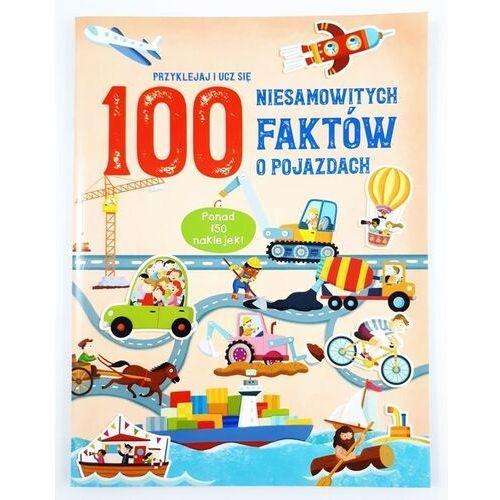 Książki dla dzieci, 100 niesamowitych faktów o pojazdach (opr. broszurowa)