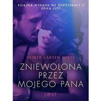 Literatura kobieca, obyczajowa, romanse, Zniewolona przez mojego pana - opowiadanie erotyczne - Reiner Larsen Wiese - ebook