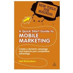 A Quick Start Guide To Mobile Marketing : Create A Dynamic Campaign And Improve Your Competitive Advantage