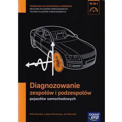 Diagnozowanie zespołów i podzespołów pojazdów samochodowych Podręcznik do kształcenia w zawodach mechanik pojazdów samochodowych technik pojazdów... (opr. miękka)