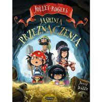 Książki dla dzieci, JASKINIA PRZEZNACZENIA JOLLEY-ROGERS - JONNY DUDDLE (opr. miękka)