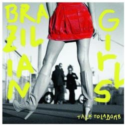 BRAZILIAN GIRLS - TALK TO LA BOMB (CD)