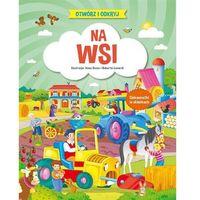 Książki dla dzieci, Otwórz i odkryj Na wsi - Praca zbiorowa (opr. kartonowa)