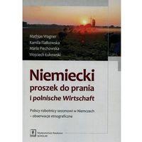 Biblioteka biznesu, Niemiecki proszek do prania i polnische Wirtschaft Polscy robotnicy sezonowi w Niemczech - obserwacje etnograficzne (opr. miękka)