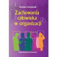 Książki o biznesie i ekonomii, Zachowania człowieka w organizacji (opr. kartonowa)