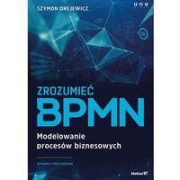 Informatyka, Zrozumieć BPMN. Modelowanie procesów biznesowych. Wyd. 2 - SZYMON DREJEWICZ (opr. miękka)