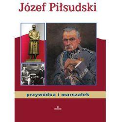 Józef Piłsudski - przywódca i marszałek - ANNA PATEREK (opr. twarda)