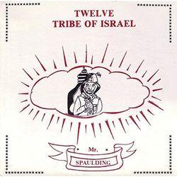 Mr Spaulding - Twelve Tribe Of Israel:..