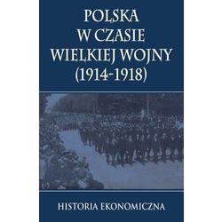Polska w czasie Wielkiej Wojny Historia Ekonomiczna-Wysyłkaod3,99 (opr. twarda)