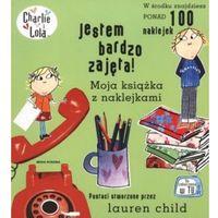Książki dla dzieci, CHARLIE I LOLA. JESTEM BARDZO ZAJĘTA! MOJA KSIĄŻKA Z NAKLEJKAMI (opr. broszurowa)