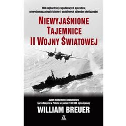 Niewyjaśnione Tajemnice Ii Wojny Światowej Wyd. 10 - William Breuer