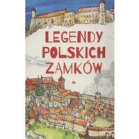 Książki dla dzieci, Legendy polskich zamków [Jarocka Mariola] (opr. twarda)