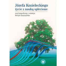 Józefa Kozieleckiego życie z nauką splecione - Maryla Goszczyńska - ebook