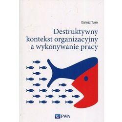 Destruktywny kontekst organiz. a wykonywanie pracy (opr. broszurowa)
