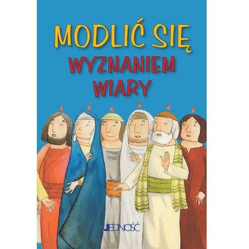 Książki dla dzieci, Modlić się Wyznaniem wiary - Praca zbiorowa (opr. miękka)
