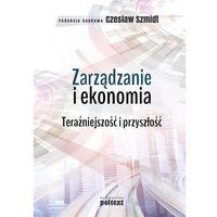 Biblioteka biznesu, ZARZĄDZANIE I EKONOMIA TERAŹNIEJSZOŚĆ I PRZYSZŁOŚĆ - Czesław Szmidt (opr. miękka)