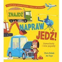 Książki dla dzieci, Znajdź, napraw, jedź! samochody i inne pojazdy (opr. twarda)