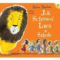 Literatura młodzieżowa, Jak schować lwa w szkole - helen stephens