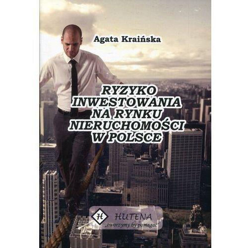 Biblioteka biznesu, Ryzyko inwestowania na rynku nieruchomości w Polsce - Agata Kraińska (opr. miękka)