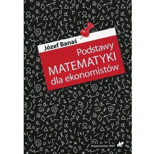 Książki o biznesie i ekonomii, Podstawy matematyki dla ekonomistów (opr. miękka)