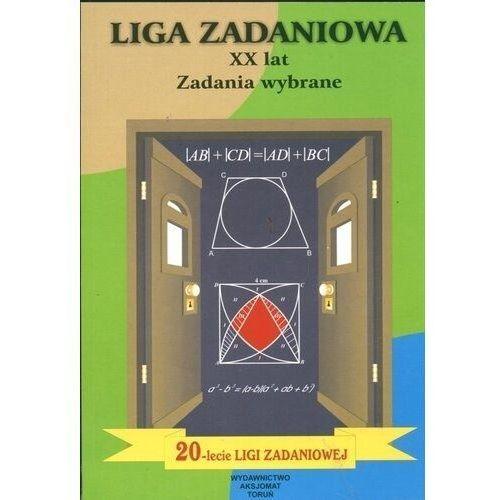 Pozostałe książki, Liga zadaniowa XX lat. Zadania wybrane Zbigniew Bobiński, Piotr Nodzyński, Mirosław Uscki
