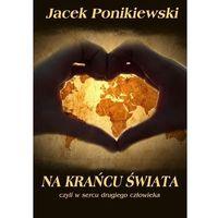 E-booki, Na krańcu świata, czyli w sercu drugiego człowieka - Jacek Ponikiewski