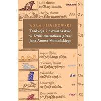 Literaturoznawstwo, Tradycja i nowatorstwo w Orbis sensualium pictus Jana Amosa Komeńskiego (opr. twarda)