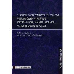 Fundusze poręczeniowe i pożyczkowe w finansowym wspieraniu sektora mikro małych i średnich przedsiębiorstw w Polsce (opr. miękka)