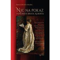 Biografie i wspomnienia, Nic na pokaz. Fenomen Brata Alberta - Małgorzata Bilska (opr. miękka)