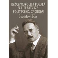 Historia, Rzeczpospolita Polska w literaturze politycznej Zachodu - Stanisław Kot (opr. twarda)