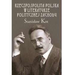 Rzeczpospolita Polska w literaturze politycznej Zachodu - Stanisław Kot (opr. twarda)