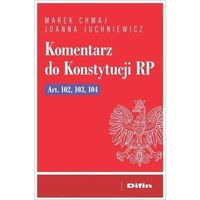 Biblioteka biznesu, Komentarz do konstytucji rp art. 102, 103, 104 - chmaj marek, juchniewicz joanna
