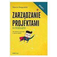 Biblioteka biznesu, Zarządzanie projektami dla początkujących. Jak zmienić wyzwanie w proste zadanie. Wydanie II - Marcin Żmigrodzki (opr. broszurowa)