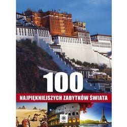 100 NAJPIĘKNIEJSZYCH ZABYTKÓW ŚWIATA TW (opr. twarda)