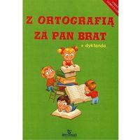 Książki dla dzieci, Z ORTOGRAFIĄ ZA PAN BRAT (opr. miękka)