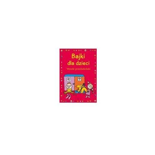 Książki dla dzieci, Bajki dla dzieci. Wesołe przedszkolaki. (opr. twarda)