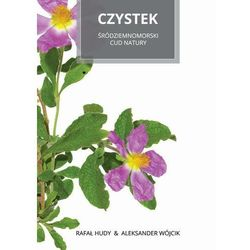 Czystek Śródziemnomorski cud natury - Aleksander Wójcik - ebook