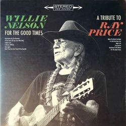 For the Good Times: A Tribute to Ray Price (CD) - Willie Nelson