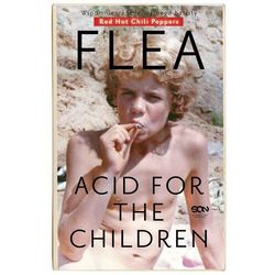 "Flea. Acid for the Children - Michael ""Flea"" Balzary - ebook"