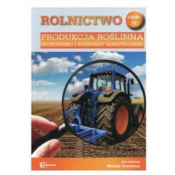 Rolnictwo cz.4 Produkcja roślinna środowisko i podstawy agrotechniki. Darmowy odbiór w niemal 100 księgarniach!