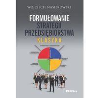 Biblioteka biznesu, Formułowanie strategii przedsiębiorstwa - Wojciech Nasierowski (opr. miękka)