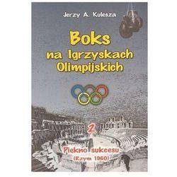 Boks na Igrzyskach Olimpijskich 2 Piękno sukcesu (Rzym 1960) (opr. miękka)