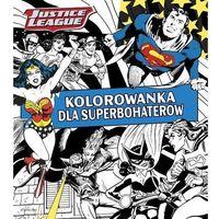Literatura młodzieżowa, Justice league kolorowanka dla superbohaterów - praca zbiorowa (opr. miękka)