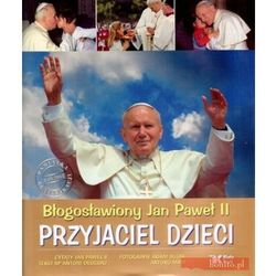 Błogosławiony Jan Paweł II. Przyjaciel dzieci (opr. twarda)