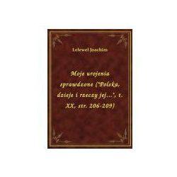 """Moje urojenia sprawdzone (""""Polska, dzieje i rzeczy jej..."""", t. XX, str. 206-209)"""