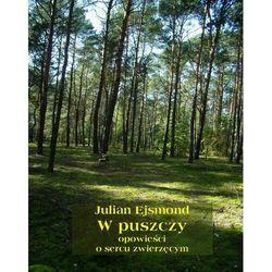 W puszczy. opowieści o sercu zwierzęcym - julian ejsmond (epub)