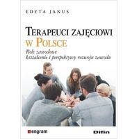 Książki medyczne, Terapeuci zajęciowi w Polsce [Janus Edyta] (opr. broszurowa)