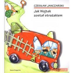 Jak Wojtek został strażakiem (opr. broszurowa)