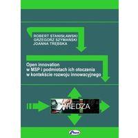 Biblioteka biznesu, Open innovation w MSP i podmiotach ich otoczenia w kontekście rozwoju innowacyjnego - Stanisławski R., Szymański G., Trębska J. (opr. broszurowa)
