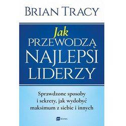 Jak przewodzą najlepsi liderzy - Brian Tracy
